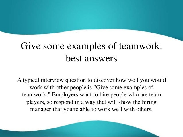 give some examples of teamwork best answers a typical interview question to discover how well