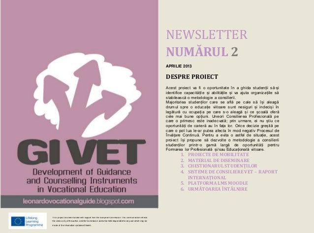 NEWSLETTER NUMĂRUL 2 APRILIE 2013 DESPRE PROIECT Acest proiect va fi o oportunitate în a ghida studenții să-și identifice ...