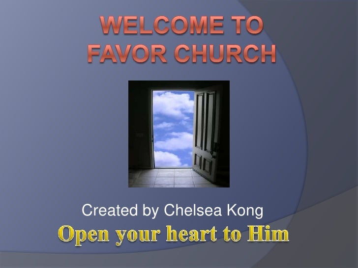 Welcome toFavor Church<br />Created by Chelsea Kong<br />Open your heart to Him<br />