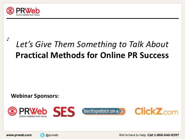♪<br />Let's Give Them Something to Talk About Practical Methods for Online PR Success<br />Webinar Sponsors:<br />