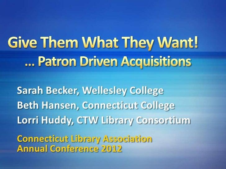 Sarah Becker, Wellesley CollegeBeth Hansen, Connecticut CollegeLorri Huddy, CTW Library ConsortiumConnecticut Library Asso...