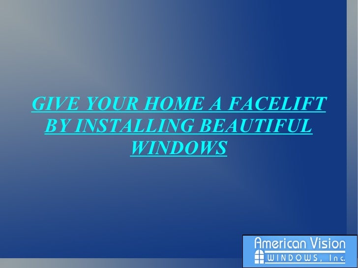 GIVE YOUR HOME A FACELIFT BY INSTALLING BEAUTIFUL WINDOWS