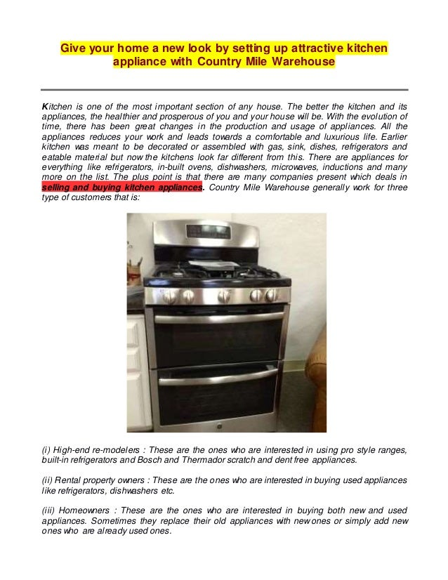 Give your home a new look by setting up attractive kitchen appliance with Country Mile Warehouse Kitchen is one of the mos...