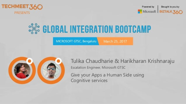 PRESENTS MICROSOFT GTSC, Bengaluru March 25, 2017 Powered by Brought to you by Tulika Chaudharie & Harikharan Krishnaraju ...