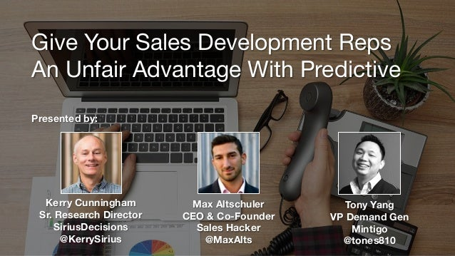 Give Your Sales Development Reps  An Unfair Advantage With Predictive Kerry Cunningham Sr. Research Director SiriusDecisio...