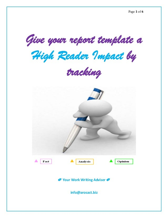 Page 1 of 6 Give your report template a High Reader Impact by tracking ✐ Your Work Writing Adviser ✐ info@arosact.biz