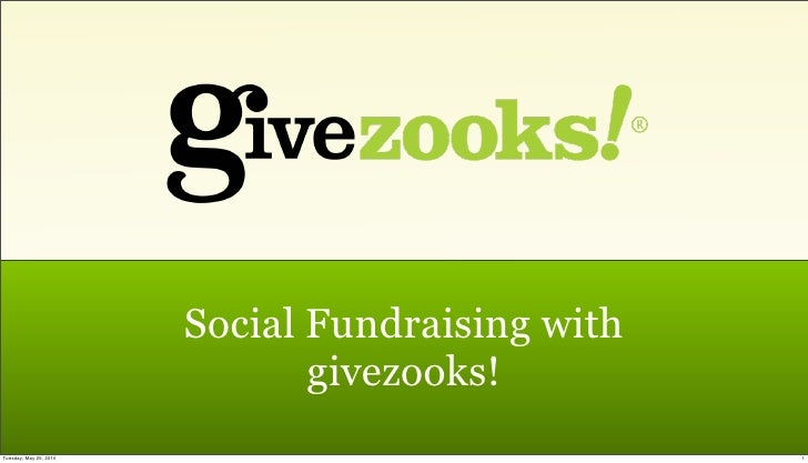 Social Fundraising with                                givezooks! Tuesday, May 25, 2010                             1