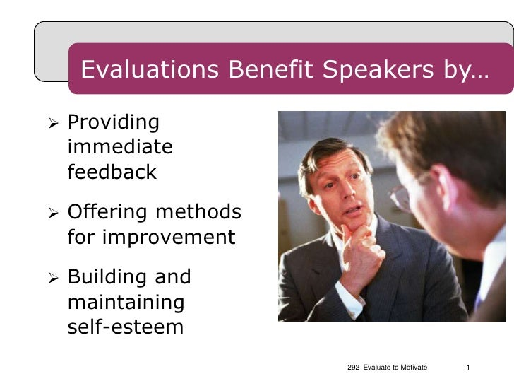 292  Evaluate to Motivate<br />1<br />Evaluations Benefit Speakers by…<br />Providing immediate feedback<br />Offering met...