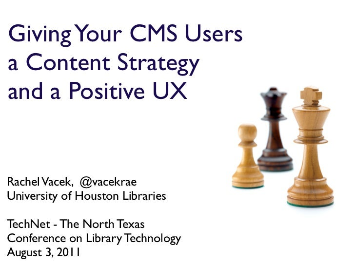 Giving Your CMS Usersa Content Strategyand a Positive UXRachel Vacek, @vacekraeUniversity of Houston LibrariesTechNet - Th...