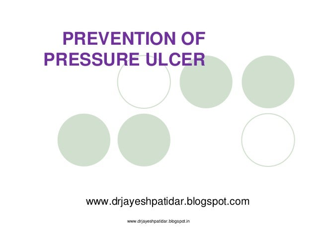 PREVENTION OFPRESSURE ULCERwww.drjayeshpatidar.blogspot.comwww.drjayeshpatidar.blogspot.in