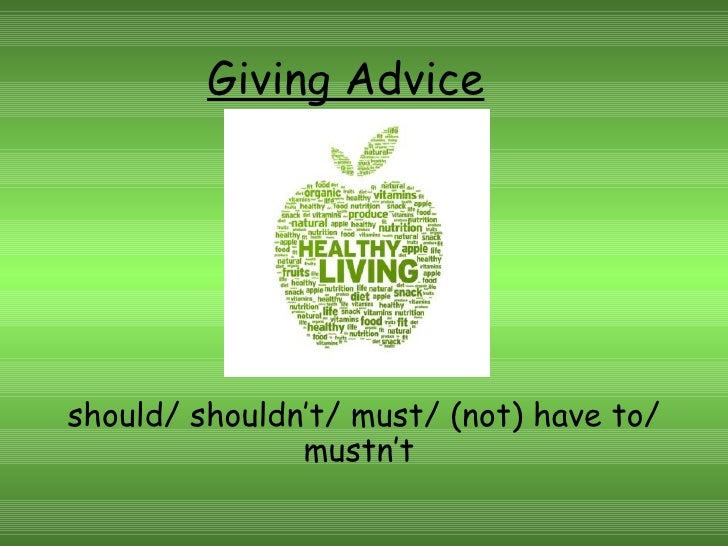 Giving Adviceshould/ shouldn't/ must/ (not) have to/               mustn't
