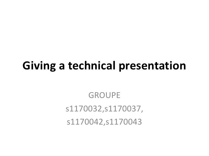 Giving a technical presentation<br />GROUPE<br />s1170032,s1170037,<br />s1170042,s1170043<br />