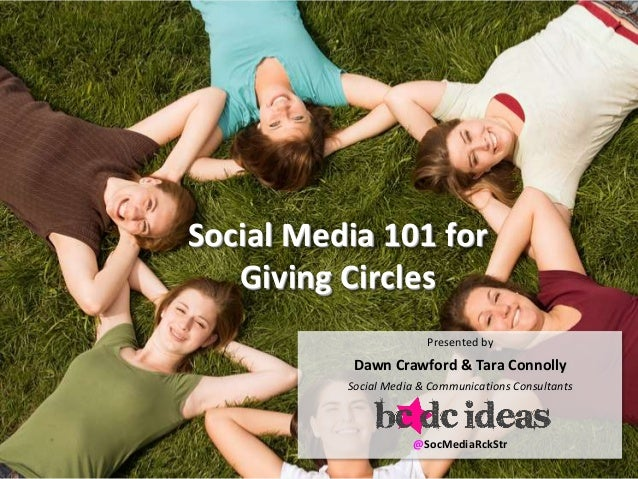 Social Media 101 for   Giving Circles                        Presented by           Dawn Crawford & Tara Connolly         ...