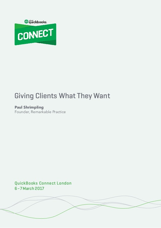 Giving Clients What They Want 1© 2017 Remarkable Practice QuickBooks Connect London 2017 Giving Clients What They Want Qui...