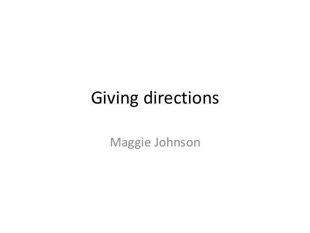 Giving directions Maggie Johnson