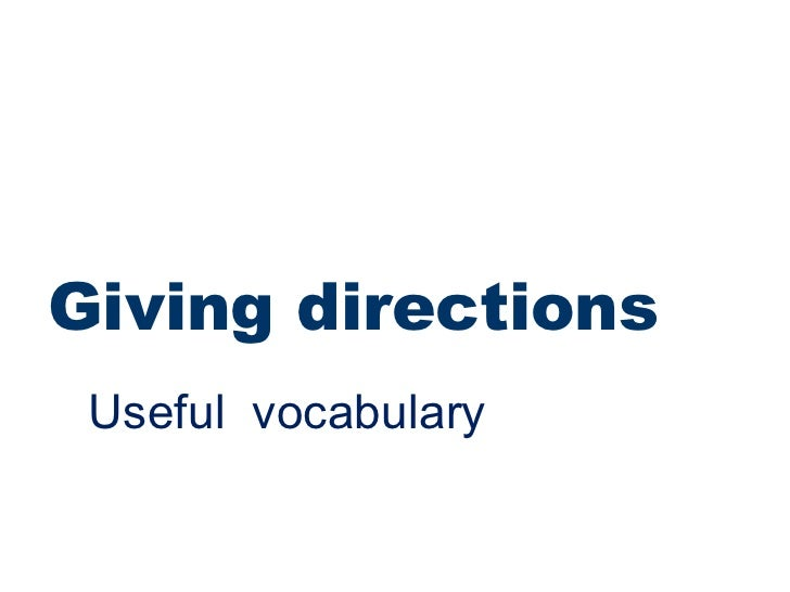 <ul><li>Giving directions </li></ul>Useful  vocabulary