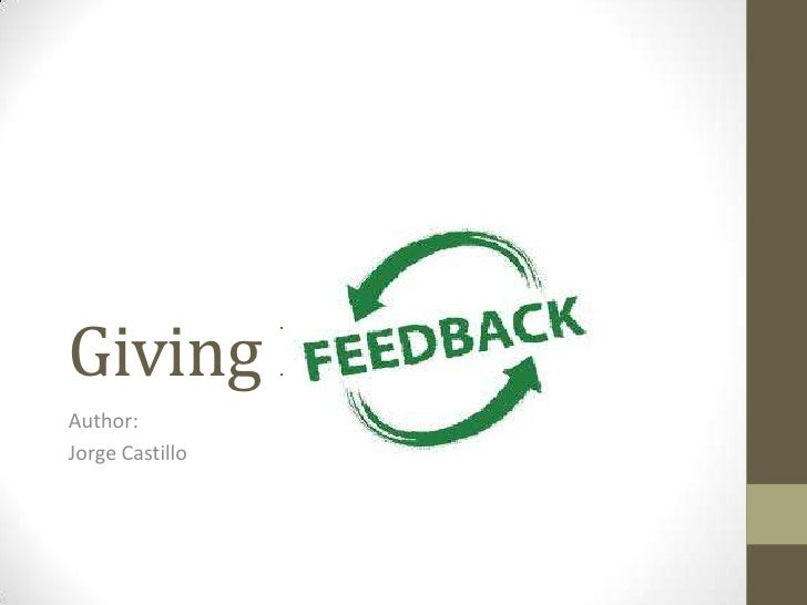 Giving FeedbackAuthor:Jorge Castillo