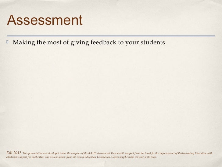 Assessment     Making the most of giving feedback to your studentsFall 2012     This presentation was developed under the ...
