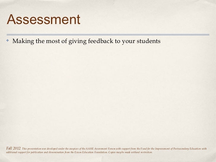 Assessment✤    Making the most of giving feedback to your studentsFall 2012     This presentation was developed under the ...