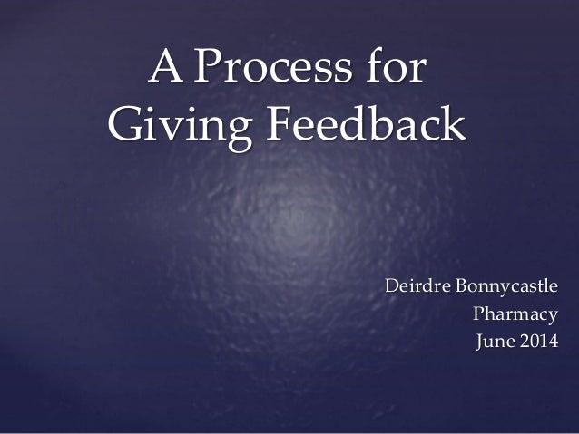 A Process for Giving Feedback Deirdre Bonnycastle Pharmacy June 2014