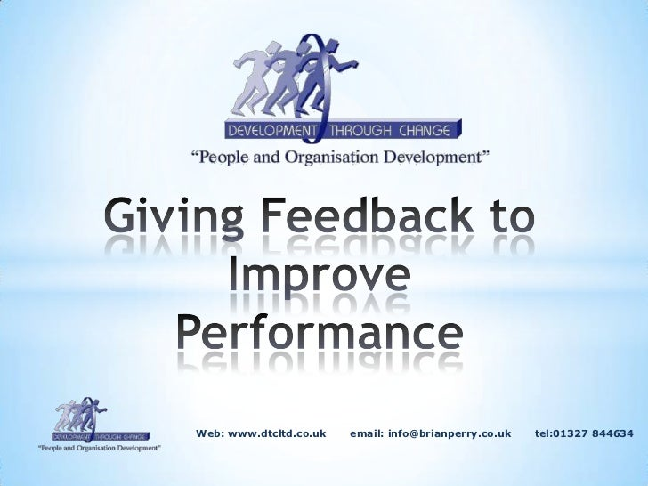 Giving Feedback to Improve Performance<br />                                           Web: www.dtcltd.co.uk       email: ...