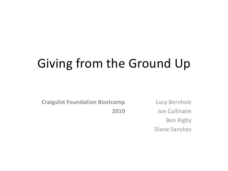 Giving from the Ground UpCraigslist Foundation Bootcamp    Lucy Bernholz                           2010    Joe Cullinane  ...
