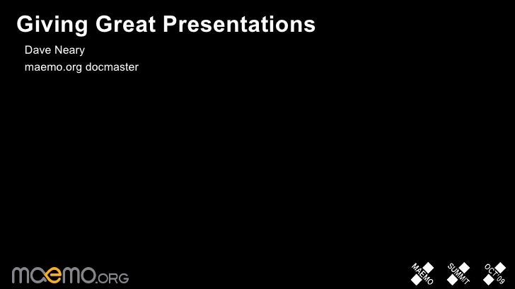 Giving Great Presentations • Dave Neary • maemo.org docmaster                             1