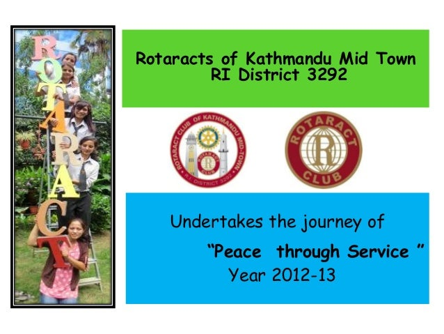 "Undertakes the journey of""Peace through Service ""Year 2012-13Rotaracts of Kathmandu Mid TownRI District 3292"