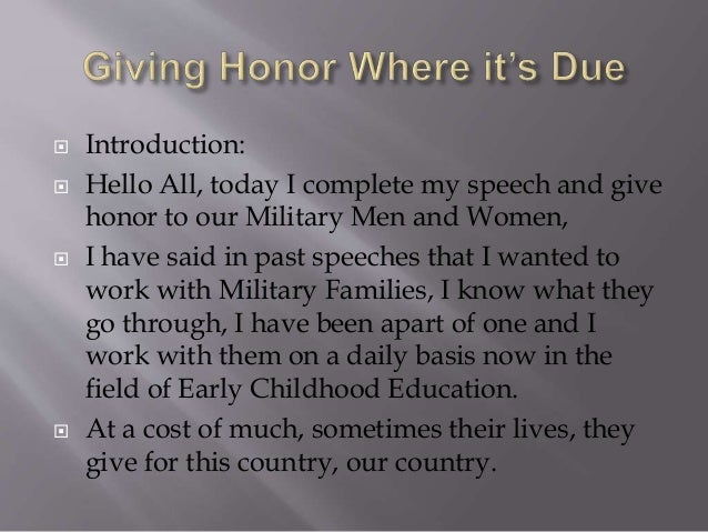  Introduction:   Hello All, today I complete my speech and give  honor to our Military Men and Women,   I have said in ...