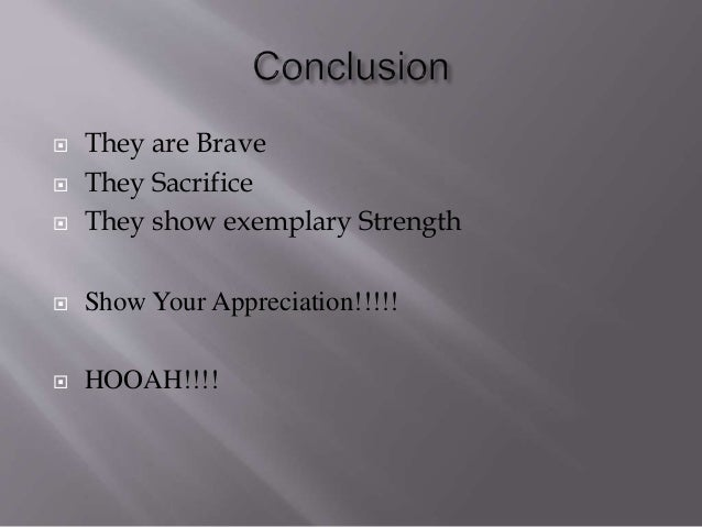  They are Brave   They Sacrifice   They show exemplary Strength   Show Your Appreciation!!!!!   HOOAH!!!!