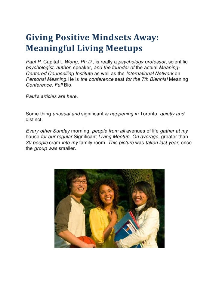Giving Positive Mindsets Away:Meaningful Living MeetupsPaul P. Capital t. Wong, Ph.D., is really a psychology professor, s...