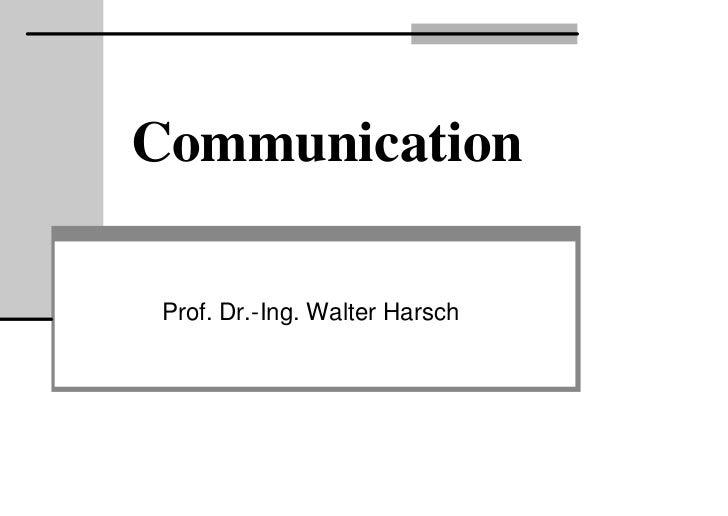Communication Prof. Dr.-Ing. Walter Harsch