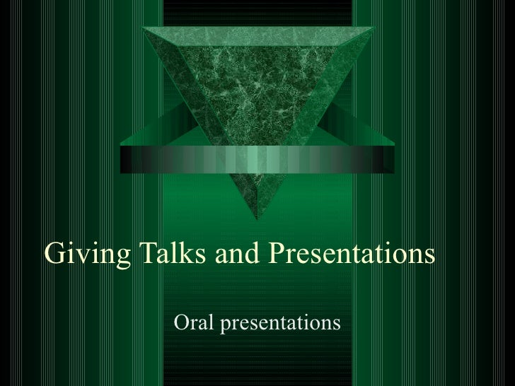 Giving Talks and Presentations Oral presentations