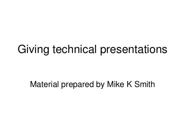 Giving technical presentationsMaterial prepared by Mike K Smith