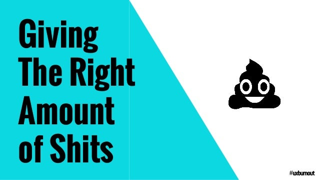 Giving The Right Amount of Shits #uxburnout