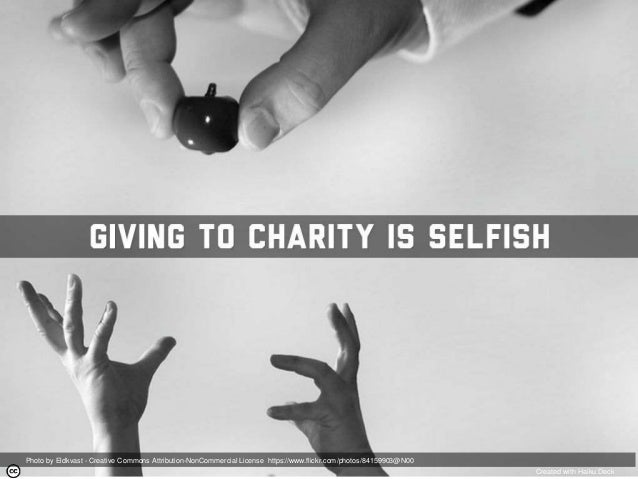 selfishness and charity But in the arithmetic of egocentric appetite, anything multiplied by zero still equals zero each spasm of selfishness narrows the possibilities of human joy that can be felt through.