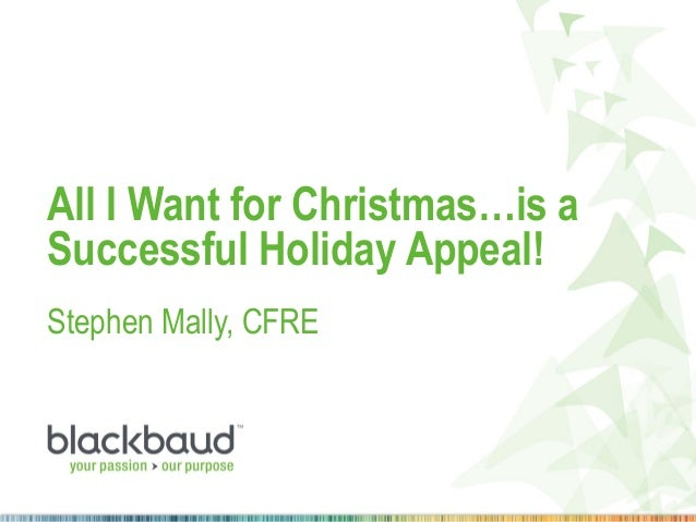 All I Want for Christmas…is a Successful Holiday Appeal! Stephen Mally, CFRE