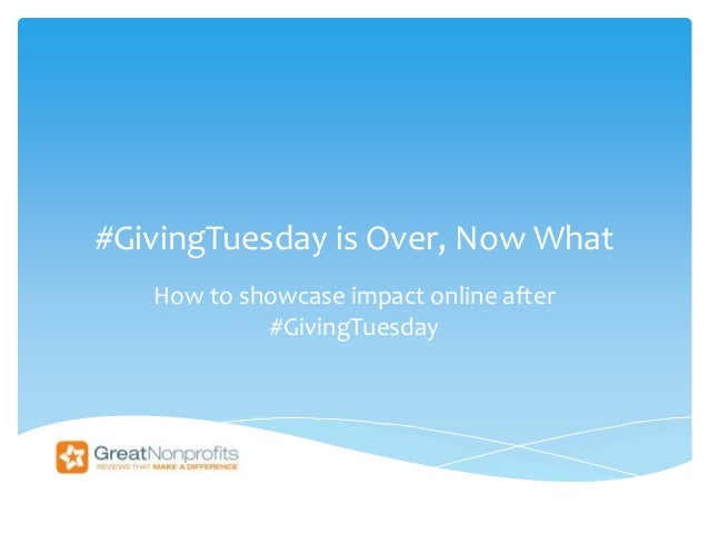 #GivingTuesday is Over, Now What  How to showcase impact online after  #GivingTuesday