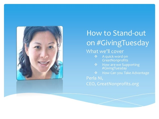 How to Stand-out on #GivingTuesday What we'll cover     A quick word on GreatNonprofits How are we Supporting #GivingTu...