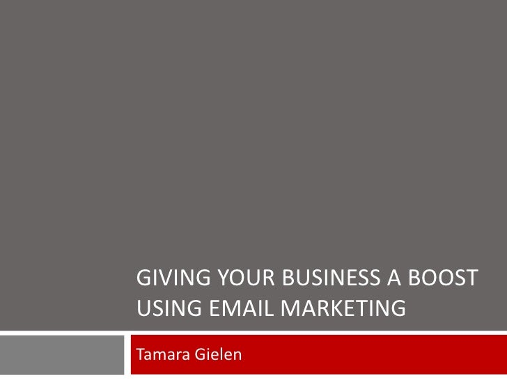 Giving your business a boost using email marketing<br />Tamara Gielen<br />