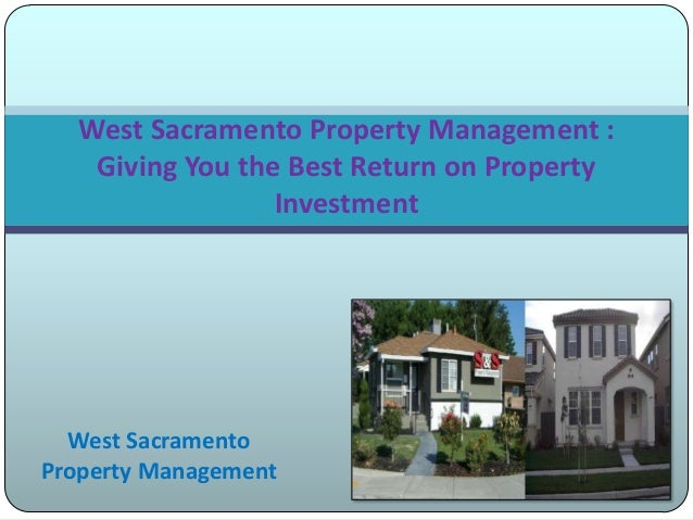 West Sacramento Property Management West Sacramento Property Management : Giving You the Best Return on Property Investment