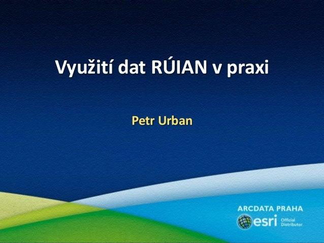 Využití dat RÚIAN v praxiPetr Urban