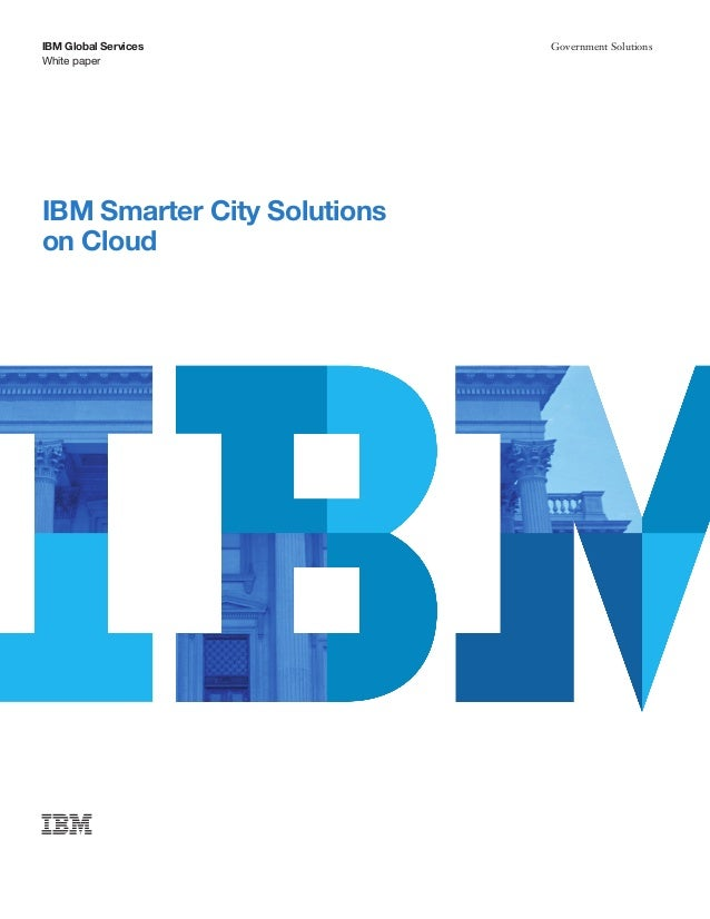 White paper IBM Global Services Government Solutions IBM Smarter City Solutions on Cloud