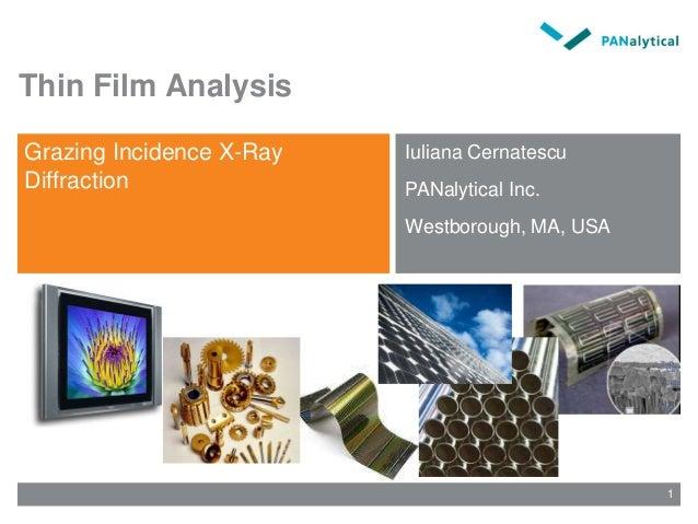 Thin Film Analysis Grazing Incidence X-Ray Diffraction Iuliana Cernatescu PANalytical Inc. Westborough, MA, USA 1