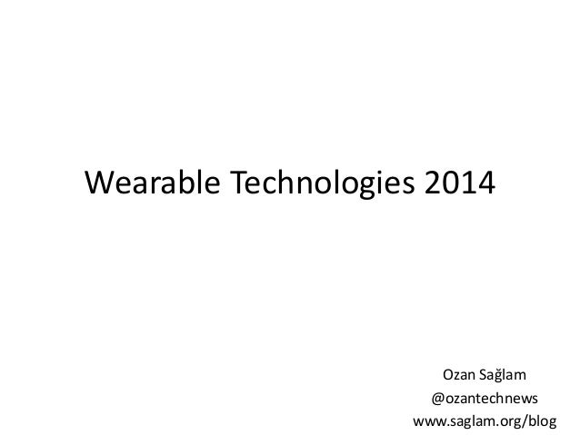 Wearable Technologies 2014  Ozan Sağlam  @ozantechnews  www.saglam.org/blog