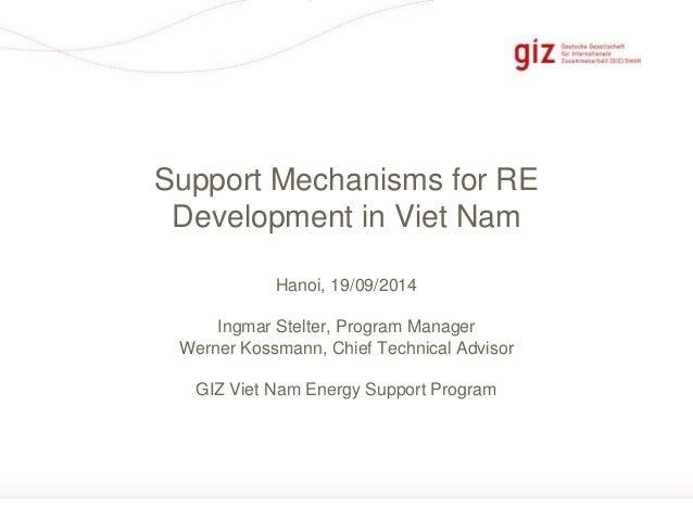 Seite 1  Support Mechanisms for RE  Development in Viet Nam  Hanoi, 19/09/2014  Ingmar Stelter, Program Manager  Werner Ko...