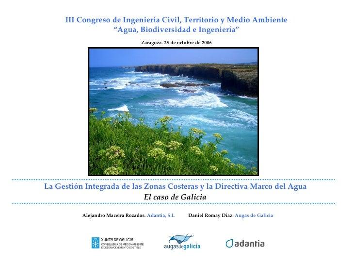 La Gestión Integrada de las Zonas Costeras y la Directiva Marco del Agua   El caso de Galicia     Alejandro Maceira Rozado...