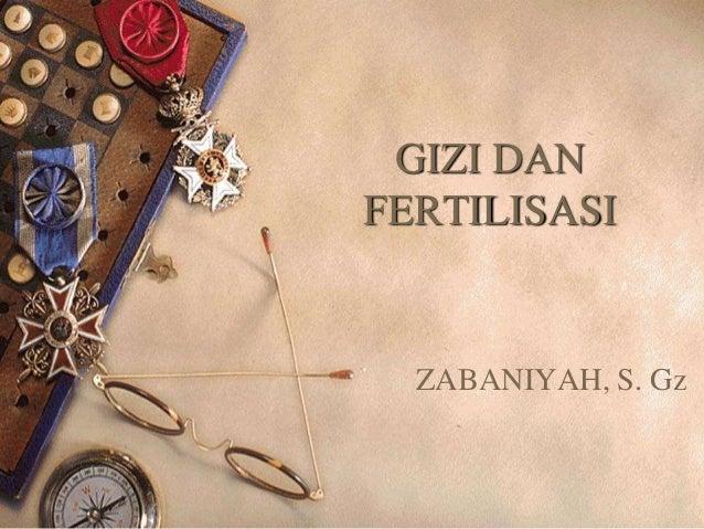 GIZI DAN FERTILISASI  ZABANIYAH, S. Gz