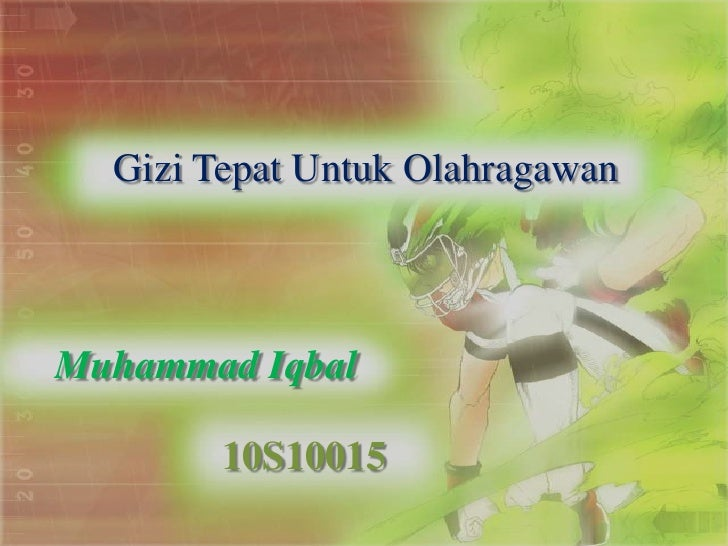Gizi Tepat Untuk OlahragawanMuhammad Iqbal        10S10015