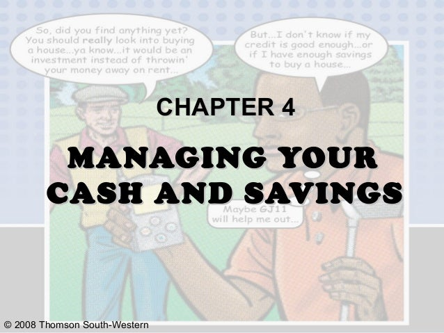 © 2008 Thomson South-Western CHAPTER 4CHAPTER 4 MANAGING YOURMANAGING YOUR CASH AND SAVINGSCASH AND SAVINGS